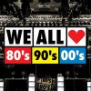 We All Love 80's, 90's & 00's