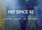 MUSIC | Album of the Week: Hot Since 82 'Knee Deep In Sound'